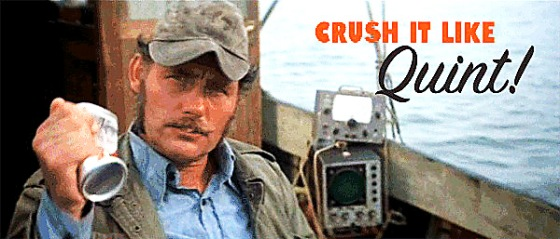 Crush it like Quint