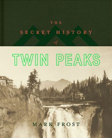 Mark Frost Twin Peaks History novel